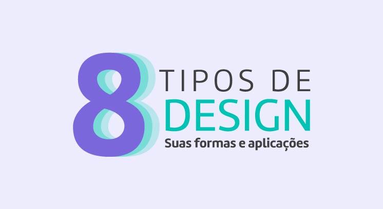 8 Tipos de design: suas formas e aplicações [Infográfico]